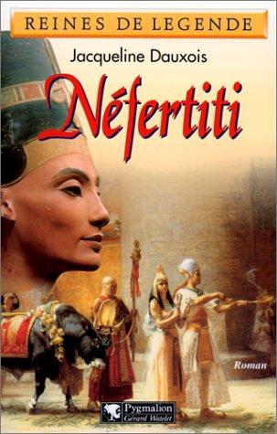 Néfertiti: Roman (Reines de légende) (French Edition) (2857046057) by Jacqueline Dauxois