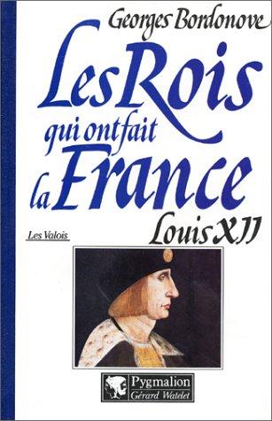 """Louis XII: Le pere du peuple (Collection """"Les rois qui ont fait la France."""" Les Valois) (..."""