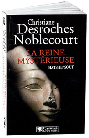 La reine mysterieuse: Hatshepsout (French Edition): Desroches-Noblecourt, Christiane