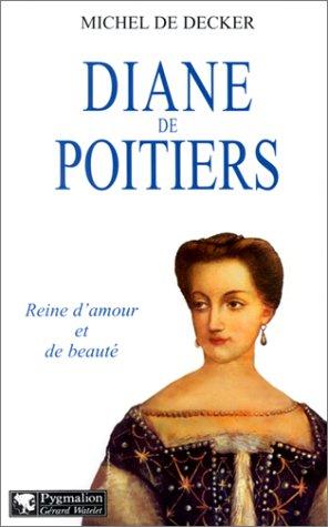 9782857047650: Diane de Poitiers : Reine d'amour et de beauté