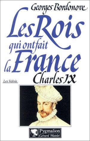 9782857047704: Les Rois qui ont fait la France, les Valois : Charles IX