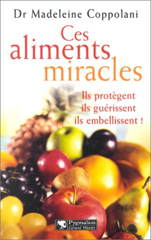 9782857047803: Ces aliments miracles : Ils protègent, ils guérissent, ils embellissent !