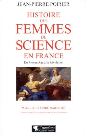 Histoire des femmes de science en France : Du Moyen-Age à la Révolution: Poirier, ...