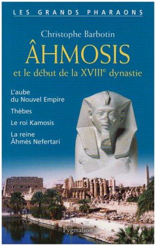 Ahmosis et le début de la XVIIIe dynastie (French Edition): Christophe Barbotin