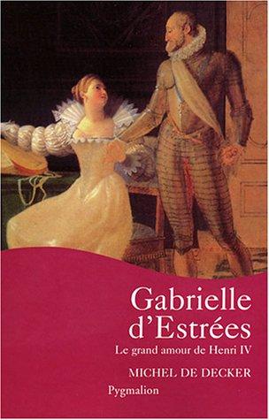 9782857048640: Gabrielle d'Estr�es : Le grand amour de Henri IV