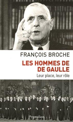 Les hommes de De Gaulle (French Edition): François Broche