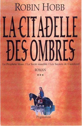 9782857049944: La Citadelle des Ombres, Tome 3 : Le Prophète blanc ; La Secte maudite ; Les Secrets de Castelcerf
