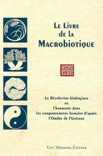 Le Livre de la macrobiotique: Kushi, Michio