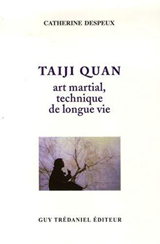 TAIJI QUAN ART MARTIAL TECHNIQUE DE LONG: DESPEUX CATHERINE