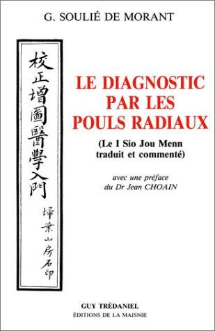 Le Diagnostic par les pouls radiaux: Le I Sio Jou Menn traduit et commenté (2857071000) by George Soulié de Morant