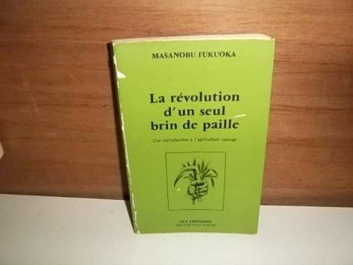 9782857071143: La révolution d'un seul brin de paille : une introduction à l'agriculture sauvage