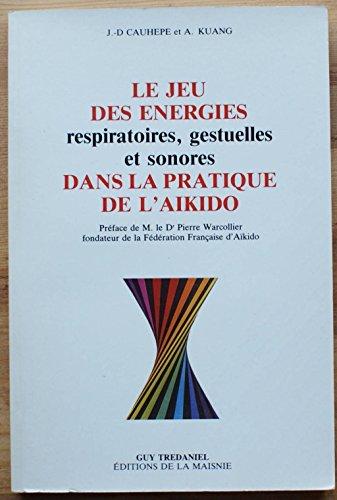 9782857071518: Le Jeu des énergies respiratoires, gestuelles et sonores dans la pratique de l'aïkido
