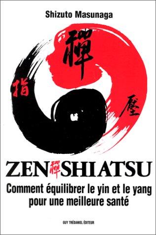 9782857071792: Zen Shiatsu : Comment équilibrer le yin et le yang pour une meilleure santé