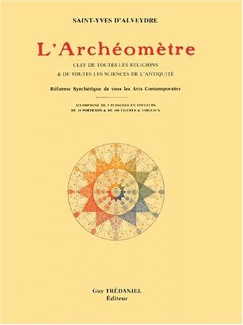 9782857072171: L'Archéomètre : Clé de toutes les religions et de toutes les sciences de l'Antiquité - Réforme synthétique de tous les arts contemporains