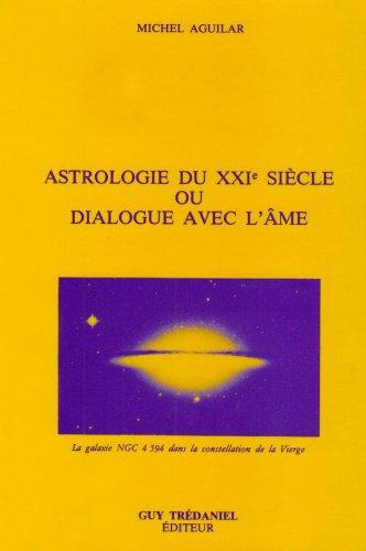 Astrologie du xxie sià cle ou Dialogue: Michel Aguilar