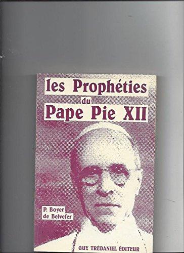 Les prophéties du Pape Pie XII: Boyer de Belvefer.,