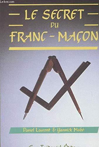 Le secret de Franc-Macon: Laurent, Daniel / Mahe, Yannick