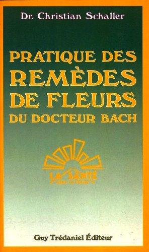 9782857072935: Pratique des remèdes de fleurs du docteur Bach : Une technique de santé simple, très peu coûteuse et d'une remarquable efficacité