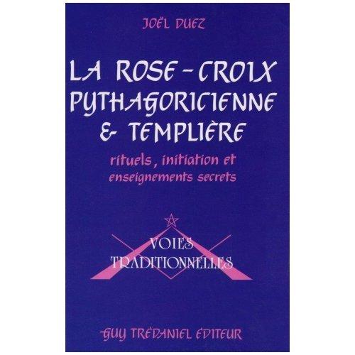 ROSE CROIX PYTHAGORICIENNE ET TEMPLIERE: DUEZ JOEL