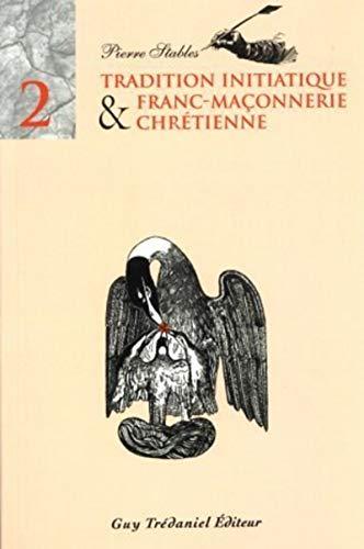 9782857075509: Tradition initiatique et franc-maçonnerie chrétienne, tome 2
