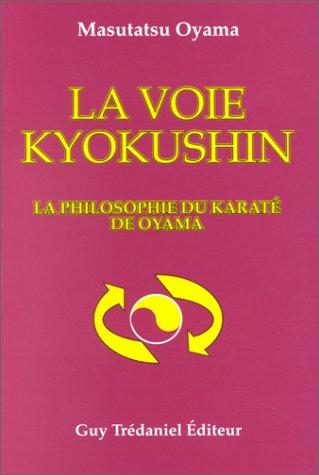 La Voie Kyokushin: La Philosphie du Karaté de Oyama (2857075847) by Masutatsu Oyama; Antonia Leibovici