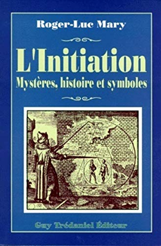 9782857076230: L'initiation : Ses diff�rents aspects, son histoire secr�te, sa dimension transhistorique, son rapport exact avec la Franc-ma�onnerie, sa r�percussion ... le monde, son authenticit� et ses d�viations