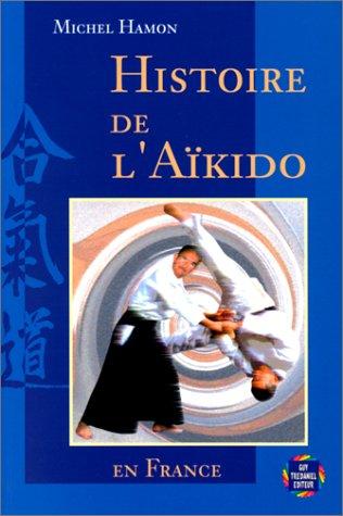 9782857076964: Histoire de l'aïkido en France (Articles Sans C)