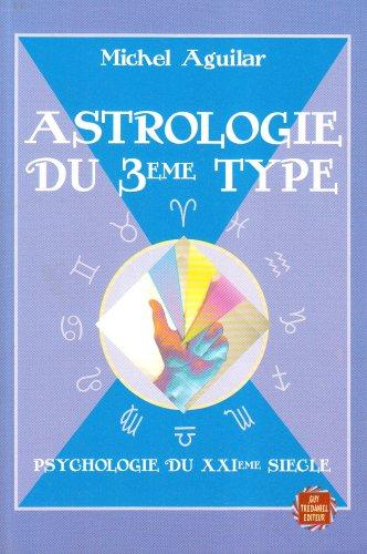 Astrologie du 3ème type : Ou psychologie: Aguilar, Michel