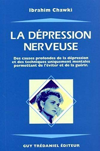 9782857077152: La Dépression nerveuse : Etude scientifique, analytique et synthétique, des causes profondes de la dépression et des techniques uniquement mentales permettant de l'éviter et de la guérir