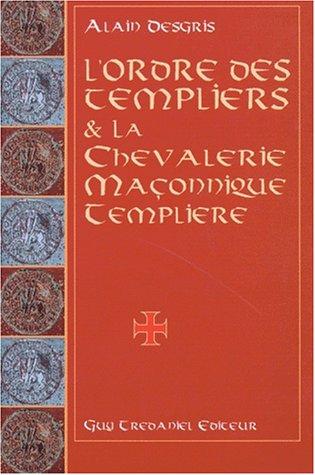 9782857077640: L'Ordre des templiers et la Chevalerie ma�onnique templi�re