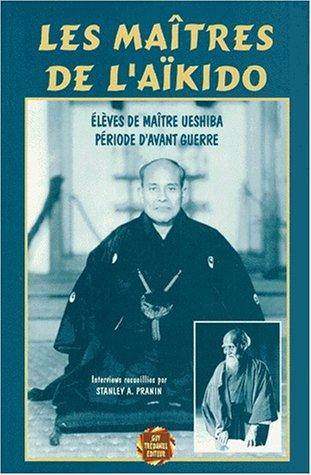 9782857077954: Les Maîtres de l'Aïkido : Elèves de maître Uesshiba, période d'avant-guerre