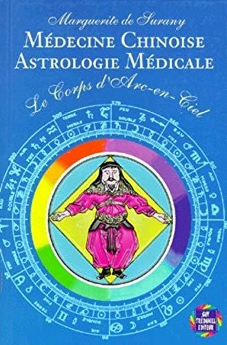 9782857078029: Le Corps d'Arc-en-Ciel : M�decine chinoise, astrologie m�dicale