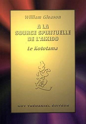 9782857078463: A la source spirituelle de l'a�kido : Le Kototama