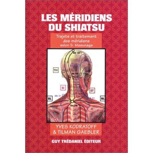 Les Méridiens du shiatsu: Kodratoff, Yves, Gaebler,