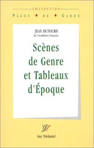Scà nes de genre et Tableaux d'Ã: Jean Dutourd