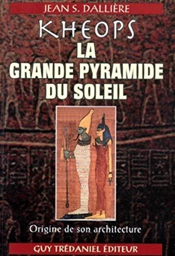 Kheops : La Grande Pyramide du soleil, origine de son architecture: Jean S. Dallià re