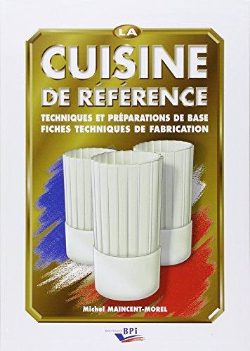 La cuisine de référence : Techniques et: Michel Maincent-Morel