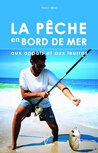 9782857257233: La pêche en bord de mer aux appâts et aux leurres (French Edition)