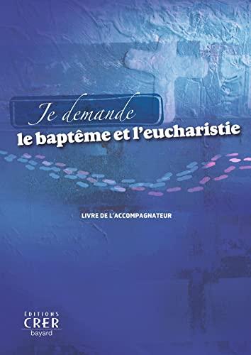 9782857332886: Je demande le bapt�me et l'eucharistie : Livre de l'accompagnateur