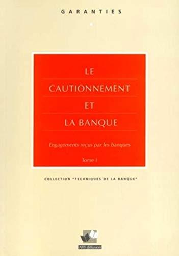 9782857390985: Le cautionnement et la banque engagements recus par les banques tome1