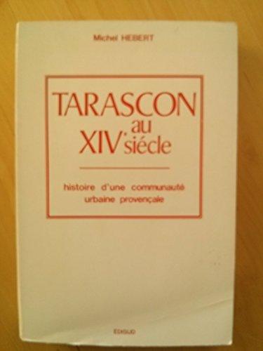 9782857440338: Tarascon au XIVe siecle: Histoire d'une communaute urbaine provencale (French Edition)