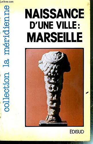 9782857440505: Naissance d'une ville, Marseille (Collection La Meridienne) (French Edition)