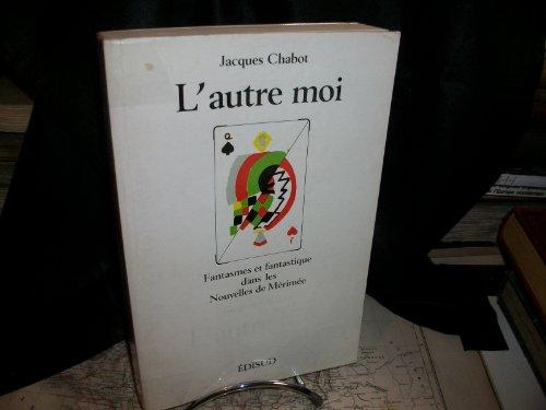 L'autre moi: Fantasmes et fantastique dans les nouvelles de Merimee (French Edition) (2857441444) by Chabot, Jacques