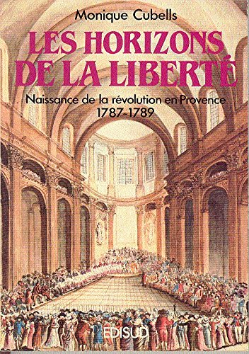 Horizons de la liberté (Les) La Révolution en Provence: Monique Cubells