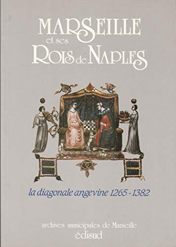 9782857443544: Marseille et ses rois de Naples : La diagonale angevine, 1265-1382