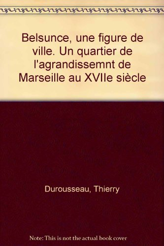 9782857444596: Belsunce, une figure de ville. Un quartier de l'agrandissemnt de Marseille au XVIIe siècle