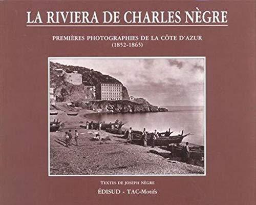 9782857445364: LA RIVIERA DE CHARLES NEGRE. Premières photographiques. 1852-65