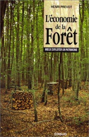 Economie de la forêt (L') Mieux exploiter un patrimoine: Henri Prévot
