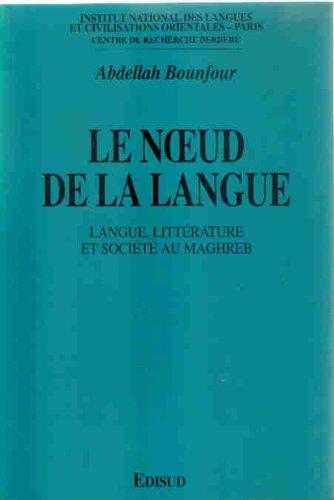 9782857447429: Le nœud de la langue: Langue, littérature et société au Maghreb (Centre de recherche berbère) (French Edition)