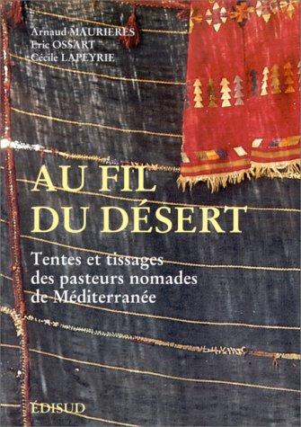 Au fil du désert . Tentes et tissages des pasteurs nomades: MAURIERES ( Arnaud ) & OSSART ( ...